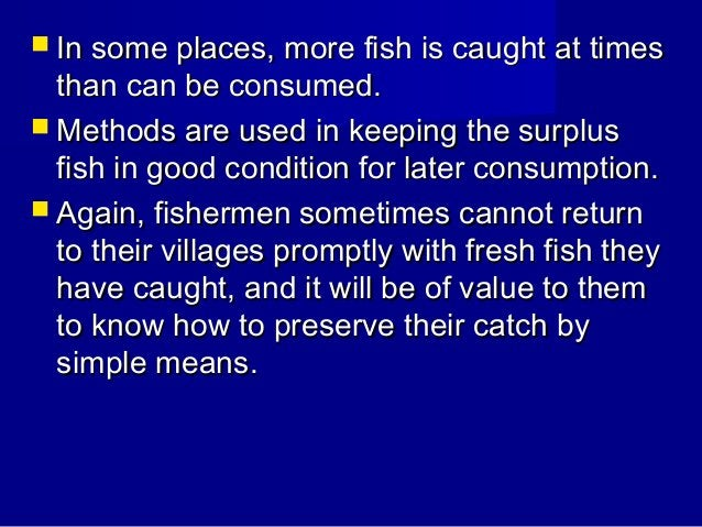 In some places, more fish is caught at times  than can be consumed.  Methods are used in keeping the surplus fish in go...