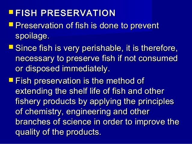          Preservation methods maintain the quality of fish for a longer period of time. The dictionary meaning of t...