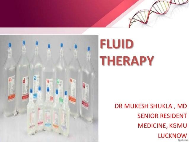 FLUID THERAPY DR MUKESH SHUKLA , MD SENIOR RESIDENT MEDICINE, KGMU LUCKNOW
