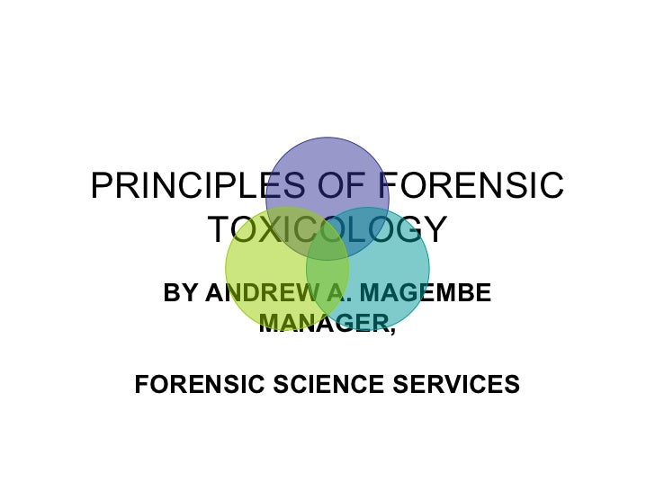 PRINCIPLES OF FORENSIC TOXICOLOGY BY ANDREW A. MAGEMBE MANAGER, FORENSIC SCIENCE SERVICES