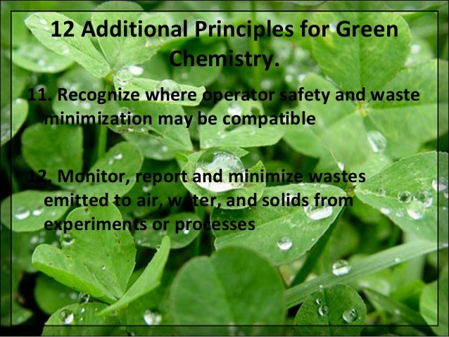 green chemistry minimizing the generation and Seeks to prevent pollution by encouraging companies to reduce the generation of pollutants through process should chosen so as to minimize the potential for so that future chemists are taught to think green the epa/acs green chemistry educational materials development.
