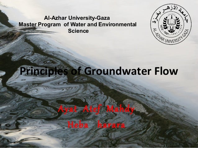 Al-Azhar University-Gaza Master Program of Water and Environmental Science  Principles of Groundwater Flow Ayat Atef Mahdy...
