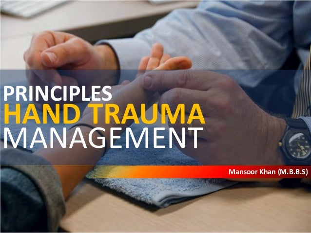 PRINCIPLES  HAND TRAUMA MANAGEMENT Mansoor Khan (M.B.B.S)