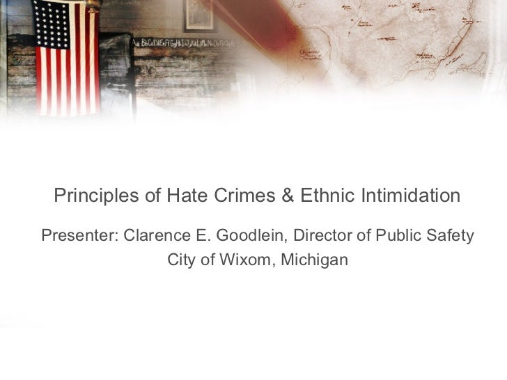 Principles of Hate Crimes & Ethnic IntimidationPresenter: Clarence E. Goodlein, Director of Public Safety                C...