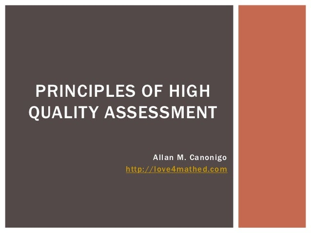 PRINCIPLES OF HIGHQUALITY ASSESSMENT                Allan M. Canonigo         http://love4mathed.com