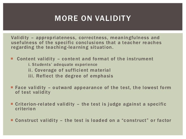 MORE ON VALIDIT YValidity – appropriateness, correctness, meaningfulness andusefulness of the specific conclusions that a ...