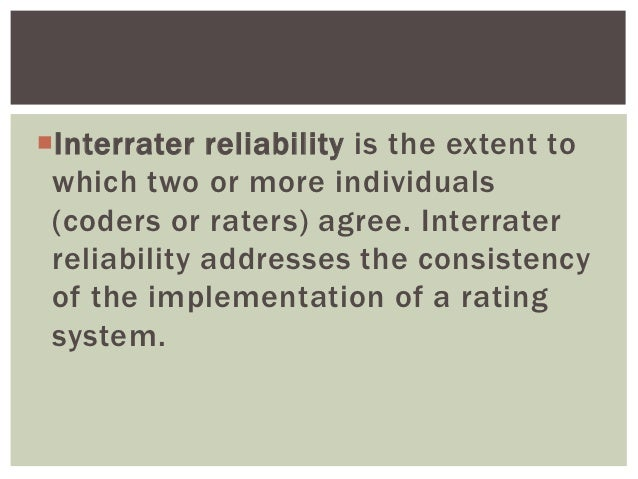 Interrater reliability is the extent to which two or more individuals (coders or raters) agree. Interrater reliability ad...
