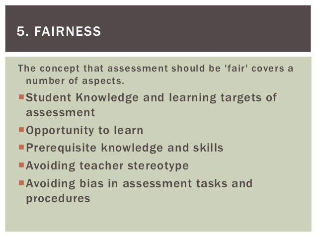 5. FAIRNESSThe concept that assessment should be fair covers a number of aspects.Student Knowledge and learning targets o...
