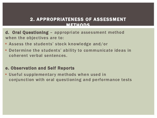 2. APPROPRIATENESS OF ASSESSMENT                       M ETHODSd. Oral Questioning – appropriate assessment methodwhen the...