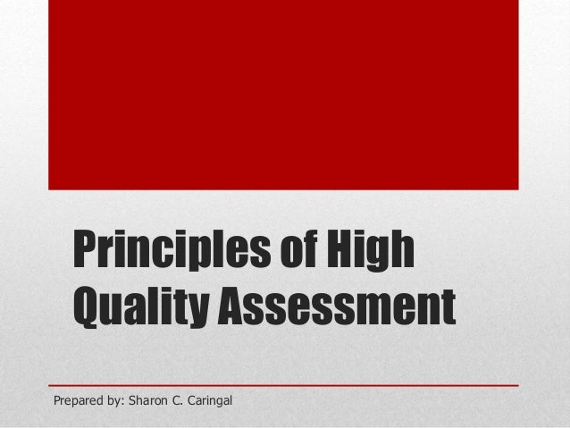 Principles of High Quality Assessment Prepared by: Sharon C. Caringal