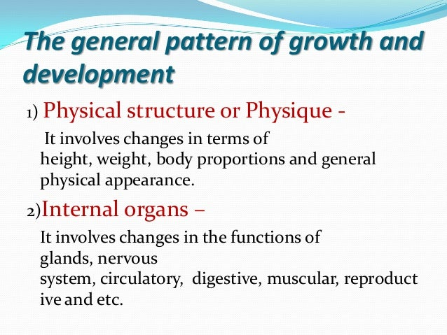 4 types of development of physical Physical development is orderly and occurs in predictable sequence for example, the motor sequence (order of new movements) for infants involves the following.