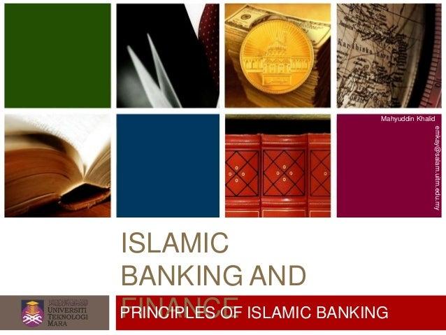 ISLAMIC BANKING AND FINANCE Mahyuddin Khalid emkay@salam.uitm.edu.my PRINCIPLES OF ISLAMIC BANKING