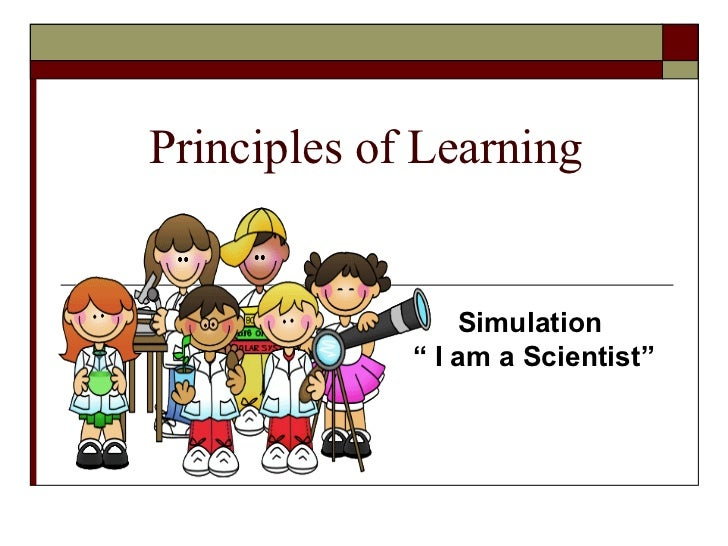 "Principles of Learning                 Simulation             "" I am a Scientist"""