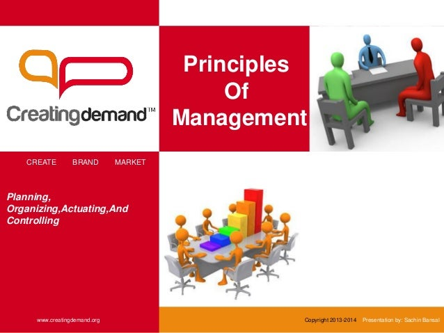 Principles Of Management CREATE BRAND MARKET www.creatingdemand.org Copyright 2013-2014 Presentation by: Sachin Bansal Pla...