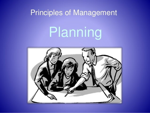 planning management principles A manager's primary challenge is to solve problems creatively while drawing from a variety of academic disciplines, and to help managers respond to the challenge of creative problem solving, principles of management have long been categorized into the four major functions of planning, organizing, leading, and.