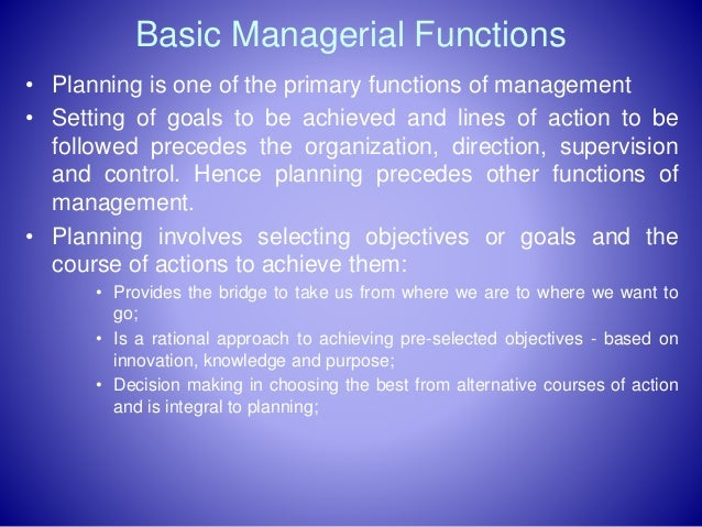 Basic Managerial Functions • Planning is one of the primary functions of management • Setting of goals to be achieved and ...