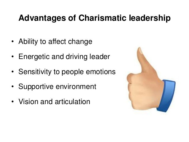advantages and disadvantages of charismatic leadership Many of history's most effective leaders are labeled charismatic yet, there is a  great deal of controversy about whether charisma is made or born, and if.