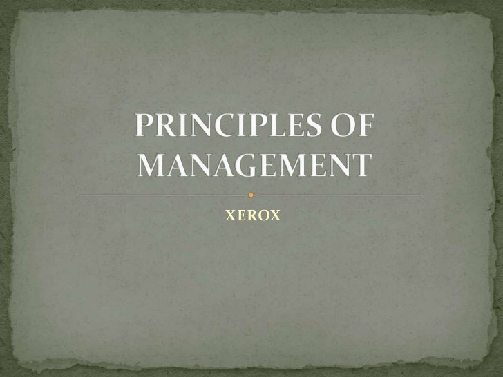 XEROX<br />PRINCIPLES OF MANAGEMENT<br />