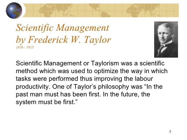 the primary principles of scientific management or rationalization Principles of management different theorists who each imparted their own understanding and methodology of how organizations should operate three founding fathers of the management school of thought were fredrick taylor who focused on scientific management, henri fayol's theory of administration and max weber who made his contribution in terms of bureaucracy.