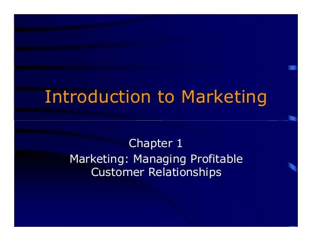 Introduction to Marketing Chapter 1 Marketing: Managing Profitable Customer Relationships