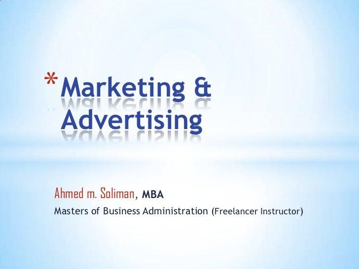 * Marketing & AdvertisingAhmed m. Soliman, MBAMasters of Business Administration (Freelancer Instructor)
