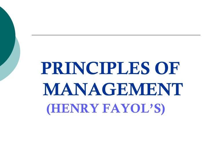 <ul><li>PRINCIPLES OF </li></ul><ul><li>MANAGEMENT </li></ul><ul><li>(HENRY FAYOL'S) </li></ul>