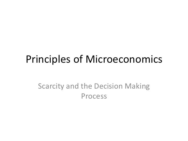 Principles of Microeconomics  Scarcity and the Decision Making               Process