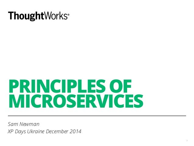 PRINCIPLES OF MICROSERVICES Sam Newman XP Days Ukraine December 2014 1