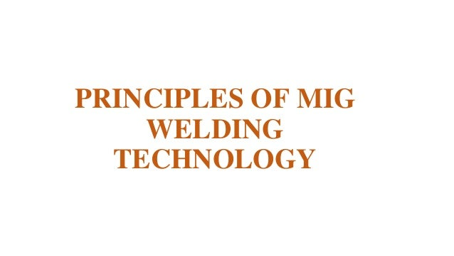PRINCIPLES OF MIG WELDING TECHNOLOGY