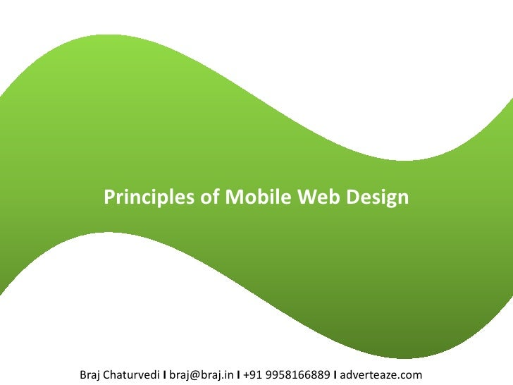 Principles of Mobile Web Design     Braj Chaturvedi I braj@braj.in I +91 9958166889 I adverteaze.com