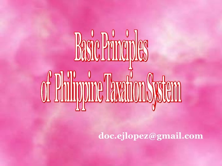 [email_address] Basic Principles  of  Philippine Taxation System