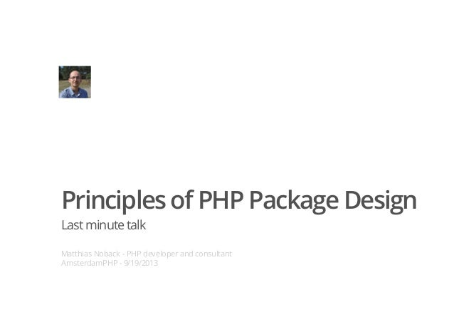 Principles of PHP Package Design Lastminutetalk Matthias Noback - PHP developer and consultant AmsterdamPHP - 9/19/2013