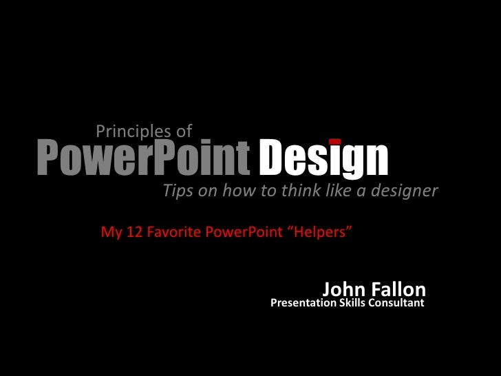 """Principles of PowerPoint Design      Tips on how to think like a designer        My 12 Favorite PowerPoint """"Helpers""""      ..."""