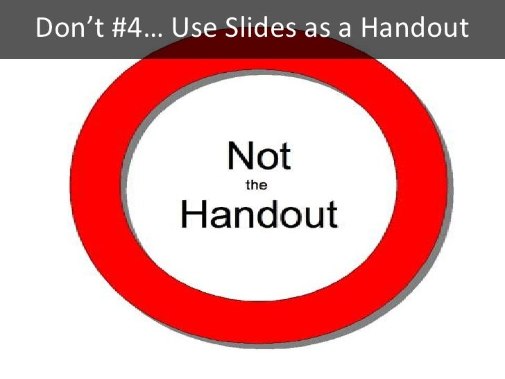 Don't #4… Use Slides as a Handout