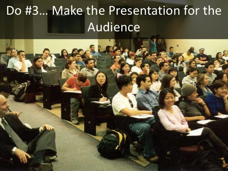 Do #3… Make the Presentation for the             Audience