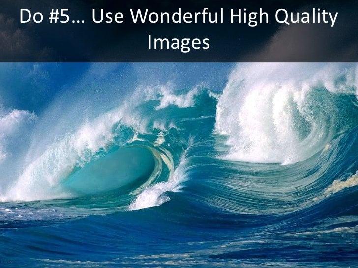 Do #5… Use Wonderful High Quality             Images