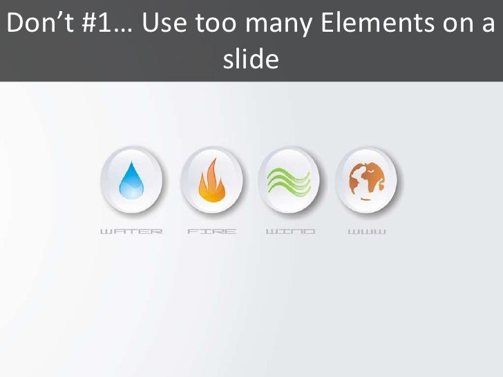 Don't #1… Use too many Elements on a                 slide