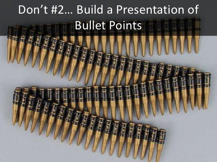 Don't #2… Build a Presentation of          Bullet Points