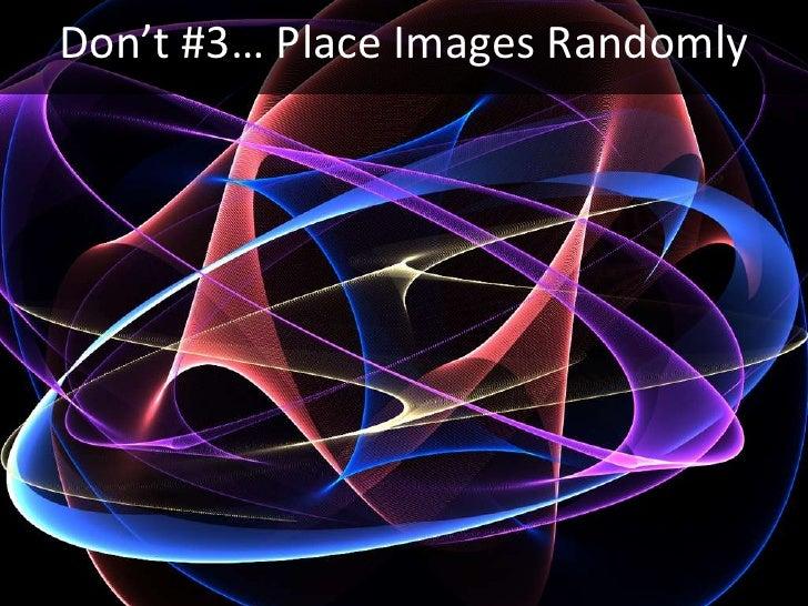 Don't #3… Place Images Randomly