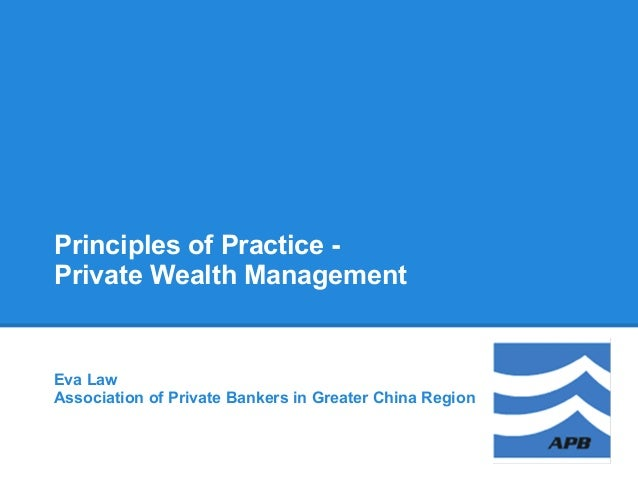 Principles of Practice -Private Wealth ManagementEva LawAssociation of Private Bankers in Greater China Region