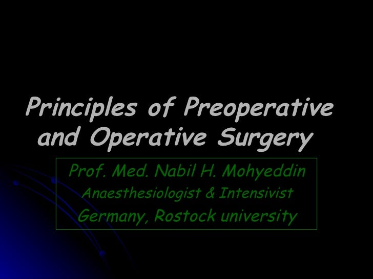 Principles of Preoperative and Operative Surgery   Prof. Med. Nabil H. Mohyeddin    Anaesthesiologist & Intensivist    Ger...