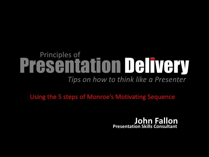 Principles of Presentationthink like a Presenter                     Delivery      Tips on how to    Using the 5 steps of ...