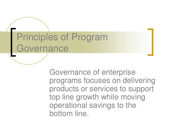 Principles of ProgramGovernance       Governance of enterprise       programs focuses on delivering       products or serv...