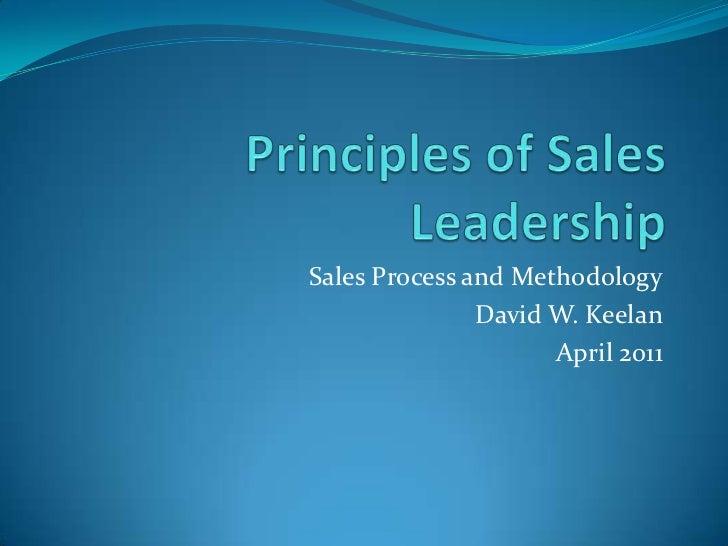 Principles of Sales Leadership<br />Sales Process and Methodology<br />David W. Keelan<br />April 2011<br />