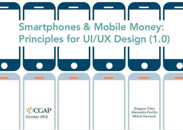 Smartphones & Mobile Money: Principles for UI/UX Design (1.0) Gregory Chen Alexandra Fiorillo Michel HanouchOctober 2016