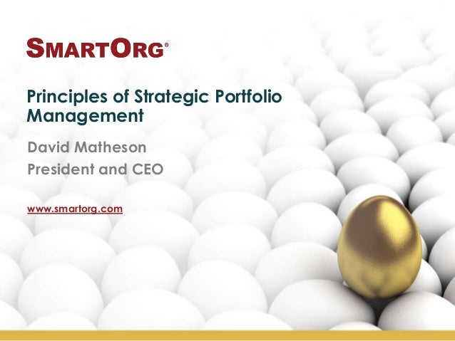 Principles of Strategic PortfolioManagementDavid MathesonPresident and CEOwww.smartorg.com