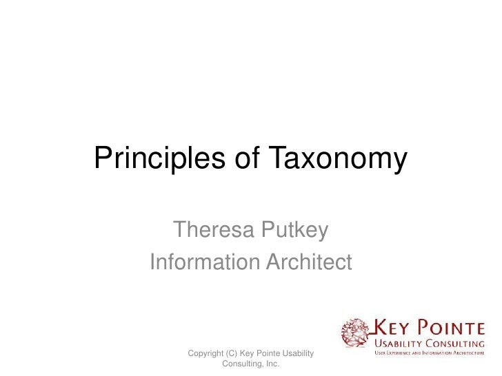 Principles of Taxonomy      Theresa Putkey   Information Architect      Copyright (C) Key Pointe Usability              Co...