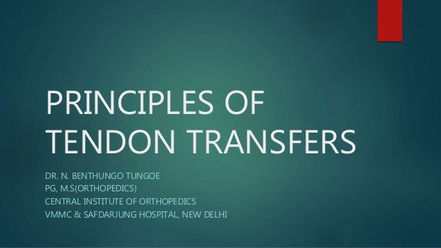 PRINCIPLES OF TENDON TRANSFERS DR. N. BENTHUNGO TUNGOE PG, M.S(ORTHOPEDICS) CENTRAL INSTITUTE OF ORTHOPEDICS VMMC & SAFDAR...