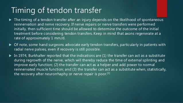 Timing of tendon transfer  The timing of a tendon transfer after an injury depends on the likelihood of spontaneous reinn...