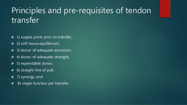 Principles and pre-requisites of tendon transfer  1) supple joints prior to transfer,  2) soft tissue equilibrium,  3) ...